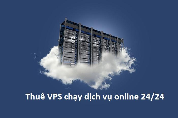 Thuê VPS chạy dịch vụ online 24/24